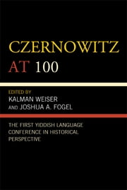 Czernowitz at 100 - The First Yiddish Language Conference in Historical Perspective ebook by Joshua A. Fogel,Keith Weiser,Zachary Baker,David Birnbaum,Marc Caplan,Matthew Hoffman,Philip Hollander,Leye Lipsky,Rebecca Margolis,Ezra Mendelsohn,Jess Olson,Rakhmiel Peltz,Mordkhe Schaechter,Marie Schumacher-Brunhes,Kalman Weiser