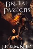 Brutal Passions - Fantasy Romance ebook by J.E. Keep, M. Keep
