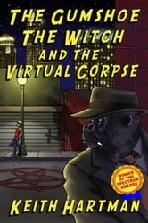The Gumshoe, the Witch, and the Virtual Corpse ebook by Keith Hartman