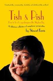 Tish and Pish: How to Be of a Speakingness Like Stephen Fry ebook by Stewart Ferris