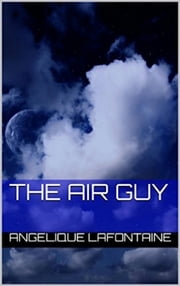 The Air Guy ebook by Angelique LaFontaine