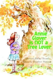 Annie Glover is NOT a Tree Lover ebook by Darleen Bailey Beard,Heather Maione