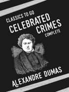 Celebrated Crimes (complete) ebook by Alexandre Dumas