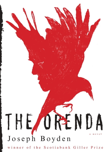 The Orenda - A novel ebook by Joseph Boyden