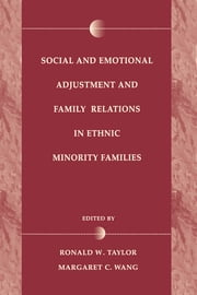 Social and Emotional Adjustment and Family Relations in Ethnic Minority Families ebook by Ronald D. Taylor,Margaret C. Wang,Margaret C Wang