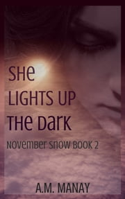 She Lights Up the Dark ebook by A.M. Manay
