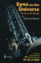 Eyes on the Universe - The Story of the Telescope ebook by Patrick Moore
