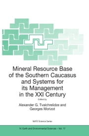 Mineral Resource Base of the Southern Caucasus and Systems for its Management in the XXI Century - Proceedings of the NATO Advanced Research Workshop on Mineral Resource Base of the Southern Caucasus and Systems for its Management in the XXI Century Tbilisi, Georgia 3–6 April 2001 ebook by Alexander G. Tvalchrelidze,Georges Morizot