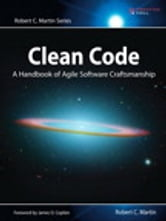 Clean Code: A Handbook of Agile Software Craftsmanship - A Handbook of Agile Software Craftsmanship ebook by Robert C. Martin
