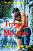 Tropical Madness ebook by Nora Fountain