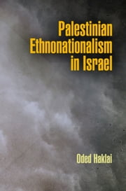 Palestinian Ethnonationalism in Israel ebook by Haklai, Oded