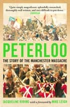 Peterloo - The Story of the Manchester Massacre ebook by Jacqueline Riding, Mike Leigh