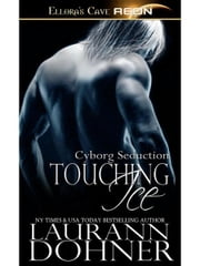 Touching Ice (Cyborg Seduction, Book Four) ebook by Laurann Dohner