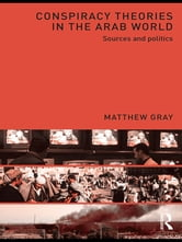 Conspiracy Theories in the Arab World - Sources and Politics ebook by Matthew Gray