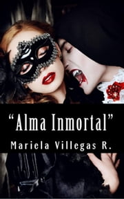 """Alma Inmortal"" ebook by Mariela Villegas R."