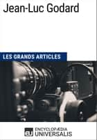 Jean-Luc Godard - Les Grands Articles d'Universalis ebook by Encyclopaedia Universalis