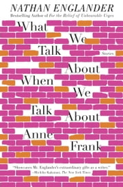 What We Talk About When We Talk About Anne Frank - Stories ebook by Nathan Englander