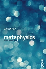 Metaphysics - An Introduction ebook by Alyssa Ney