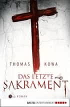 Das letzte Sakrament - Roman ebook by Thomas Kowa