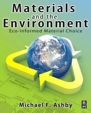 Materials and the Environment - Eco-informed Material Choice ebook by Michael F. Ashby