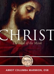 Christ the Ideal of the Monk - Spiritual Conferences on the Monastic and Religious Life ebook by Columba Marmion OSB