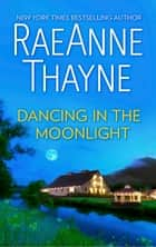 Dancing In The Moonlight ebook by RaeAnne Thayne