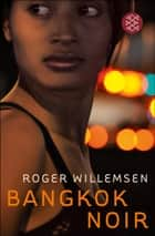 Bangkok Noir ebook by Roger Willemsen, Ralf Tooten