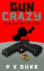Gun Crazy 3 - Jim Nash Short Story Collection #3 ebook by P X Duke