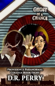 Ghost of a Chance - Providence Paranormal College Book Eight ebook by D.R. Perry