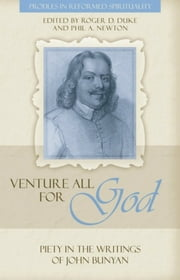 """Venture All for God"": The Piety of John Bunyan ebook by Roger Duke,Phil Newton"