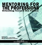 Mentoring for the Professions: Orienting Toward the Future ebook by Howley, Aimee