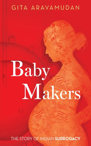 Baby Makers: The Story Of Indian Surrogacy ebook by Gita Aravamudan