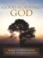 Good Morning, God - Wake-up Devotions to Start Your Day God's Way ebook by Cook, David C