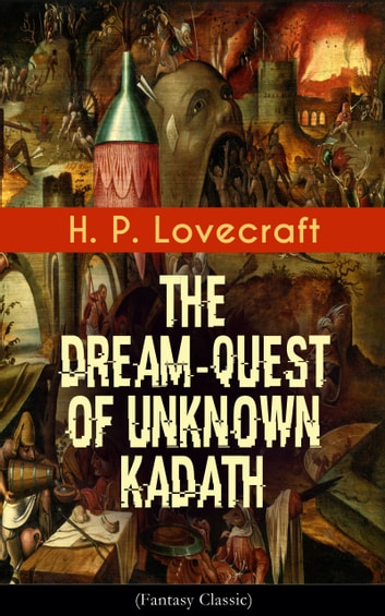 The Dream-Quest of Unknown Kadath (Fantasy Classic) ebook by H. P. Lovecraft