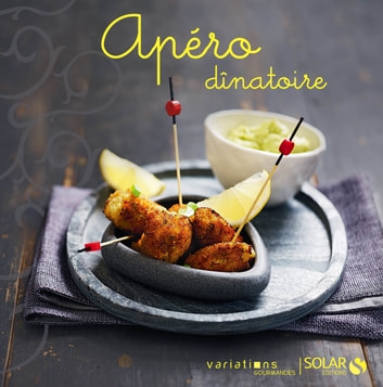 Apéro dînatoire - Variations gourmandes ebook by COLLECTIF