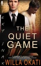 The Quiet Game ebook by Willa Okati