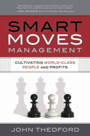 Smart Moves Management: Cultivating World Class People And Profits ebook by John Thedford