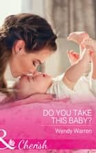 Do You Take This Baby? (Mills & Boon Cherish) (The Men of Thunder Ridge, Book 3) 電子書 by Wendy Warren