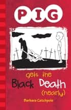 PIG Gets the Black Death (nearly) ebook by Barbara Catchpole