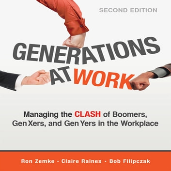 Generations at Work - Managing the Clash of Boomers, Gen Xers, and Gen Yers in the Workplace audiobook by Bob Filipczak,Claire Raines,Ron Zemke