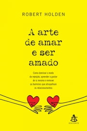 A arte de amar e ser amado ebook by Robert Holden