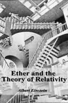Ether and the Theory of Relativity ebook by Albert Einstein
