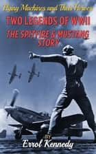 Two Legends of WWII: The Spitfire and Mustang Story ebook by Errol Kennedy