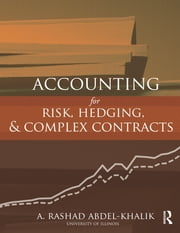Accounting for Risk, Hedging and Complex Contracts ebook by A. Rashad Abdel-Khalik