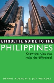 Etiquette Guide to Philippines - Know the Rules that Make the Difference! ebook by Joy Posadas