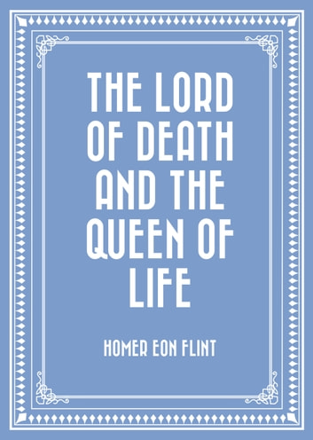 The Lord of Death and the Queen of Life ebook by Homer Eon Flint