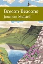 Brecon Beacons (Collins New Naturalist Library, Book 126) ebook by Jonathan Mullard
