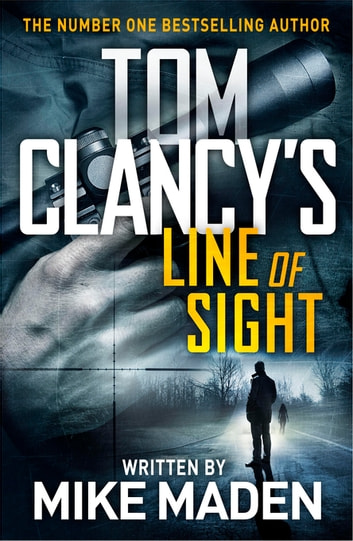 Tom Clancy's Line of Sight - THE INSPIRATION BEHIND THE THRILLING AMAZON PRIME SERIES JACK RYAN ebook by Mike Maden