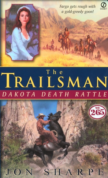 Trailsman #265, The: Dakota Death Rattle eBook by Jon Sharpe