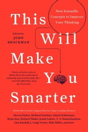 This Will Make You Smarter - 150 New Scientific Concepts to Improve Your Thinking ebook by John Brockman